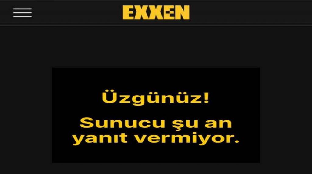 Exxen Sunucu Şu An Yanıt Vermiyor